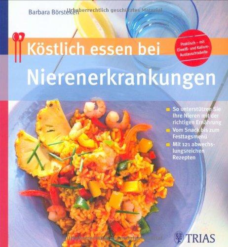 9783830433491: Köstlich essen bei Nierenerkrankung: So unterstützen Sie Ihre Nieren mit der richtigen Ernährung/Vom Snack bis zum Festtagsmenü/Mit 130 abwechslungsreichen Rezepten