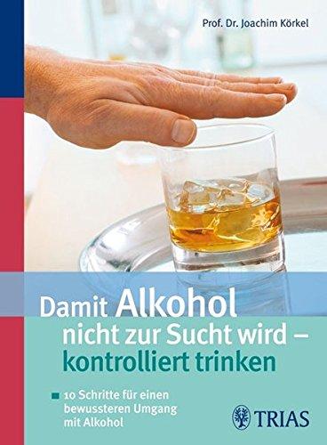 9783830433538: Damit Alkohol nicht zur Sucht wird - kontrolliert trinken: 10 Schritte für einen bewussteren Umgang mit Alkohol