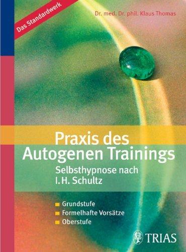 9783830433552: Praxis des Autogenen Trainings. Selbsthypnose nach I. H. Schultz: Grundstufe. Formelhafte Vorsätze. Oberstufe