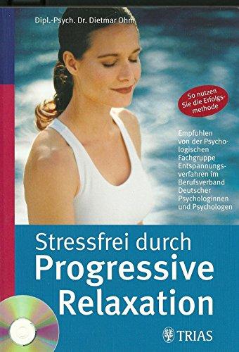 Stressfrei durch Progressive Relaxation (Sonderausgabe mit CD): Dietmar Ohm