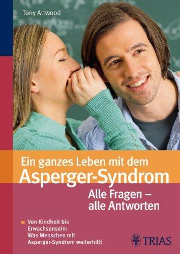 9783830433927: Ein ganzes Leben mit dem Asperger-Syndrom: Alle Fragen alle Antworten: Von Kindheit bis Erwachsensein: Was Menschen mit Asperger-Syndrom weiterhilft