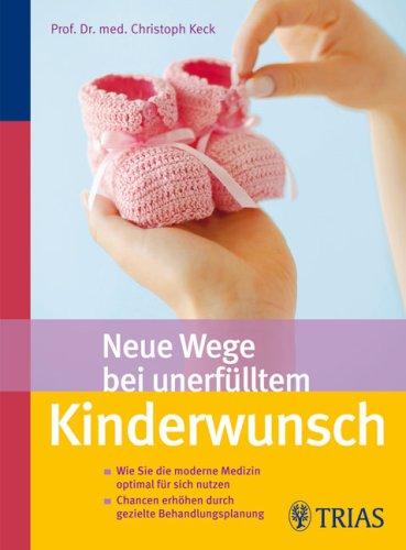 9783830434009: Neue Wege bei unerfülltem Kinderwunsch: Wie Sie die moderne Medizin optimal für sich nutzen/Chancen erhöhen durch gezielte Behandlungsplanung