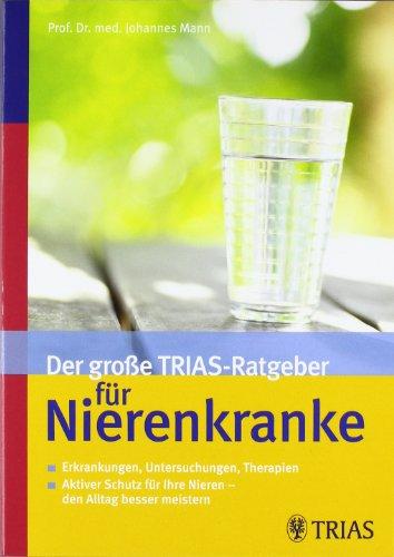 9783830434078: Der große TRIAS-Ratgeber für Nierenkranke: Erkrankungen, Untersuchungen, Therapien / Aktiver Schutz für Ihre Nieren – den Alltag besser meistern