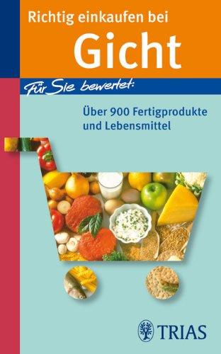 9783830434429: Richtig einkaufen bei Gicht: Für Sie bewertet: Über 900 Fertigprodukte und Lebensmittel
