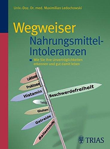 Wegweiser Nahrungsmittel-Intoleranzen: Wie Sie Ihre Unverträglichkeiten erkennen: Ledochowski, Maximilian