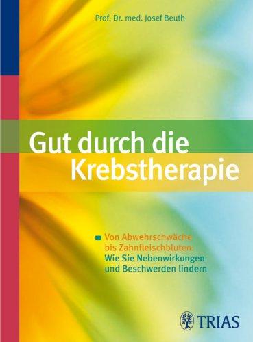 9783830434801: Gut durch die Krebstherapie: Von Abwehrschwäche bis Zahnfleischbluten: Wie Sie Nebenwirkungen und Beschwerden lindern