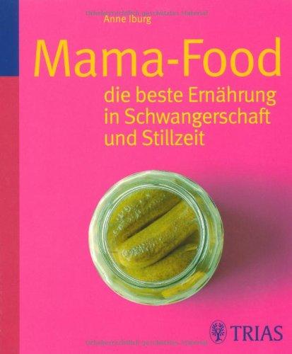 Mama-Food: die beste Ern?hrung in Schwangerschaft und: Anne Iburg