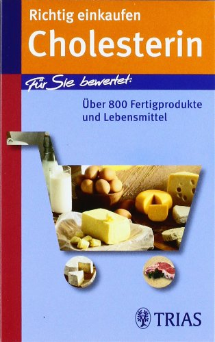 9783830435143: Richtig einkaufen Cholesterin: Für Sie bewertet: über 800 Fertigprodukte und Lebensmittel