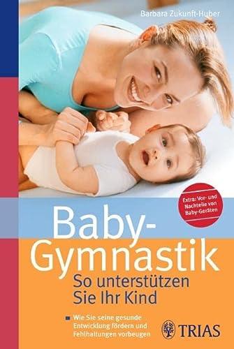 9783830435464: Baby-Gymnastik: So unterstützen Sie Ihr Kind: Wie Sie seine gesunde Entwicklung fördern und Fehlhaltungen vorbeugen