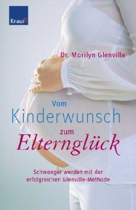 Vom Kinderwunsch zum Elternglück: Schwanger werden mit der erfolgreichen Glenville-Methode von ...