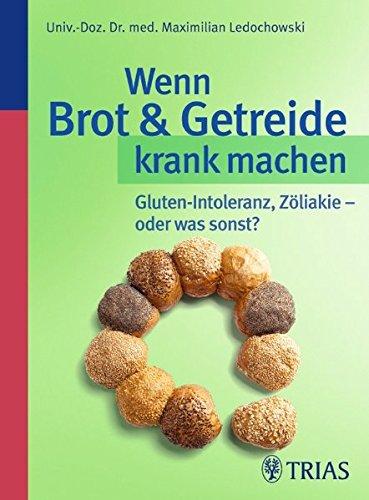 Wenn Brot und Getreide krank machen: Gluten-Intoleranz,: Ledochowski, Maximilian