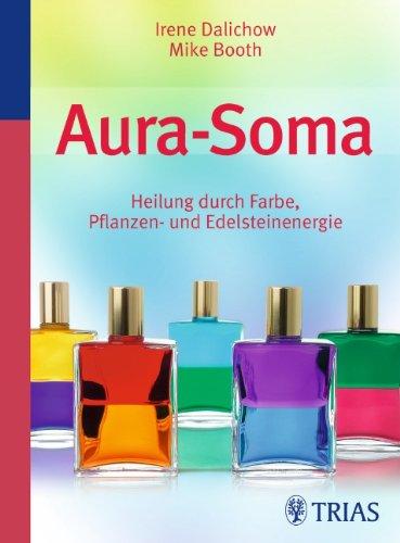 9783830438151: Aura Soma: Heilung durch Farbe, Pflanzen- und Edelsteinenergie