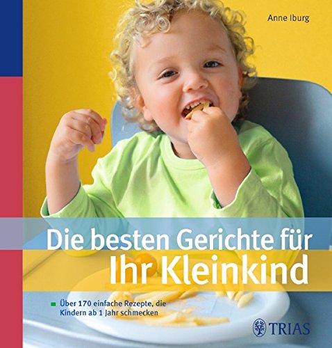 9783830438199: Die besten Gerichte für Ihr Kleinkind: Über 170 einfache Rezepte, die Kindern ab 1 Jahr schmecken