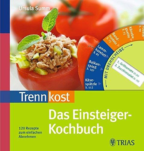 9783830438298: Trennkost Das Einsteiger-Kochbuch: 120 Rezepte zum einfachen AbnehmenMit Drehscheibe