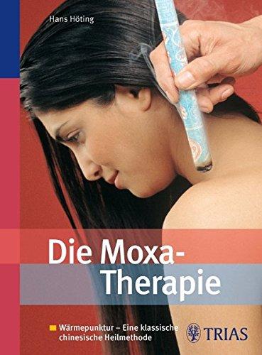 9783830438939: Die Moxa-Therapie: Wärmepunktur - Eine klassische chinesische Heilmethode