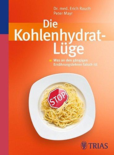 9783830439158: Die Kohlenhydrat-Lüge: Was an den gängigen Ernährungslehren falsch ist