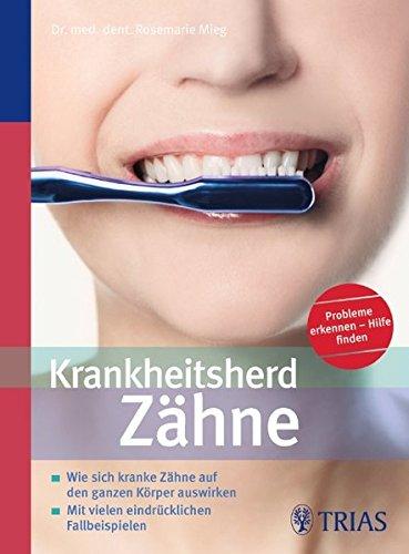 9783830439189: Krankheitsherd Zähne: Wie sich kranke Zähne auf den ganzen Körper auswirken
