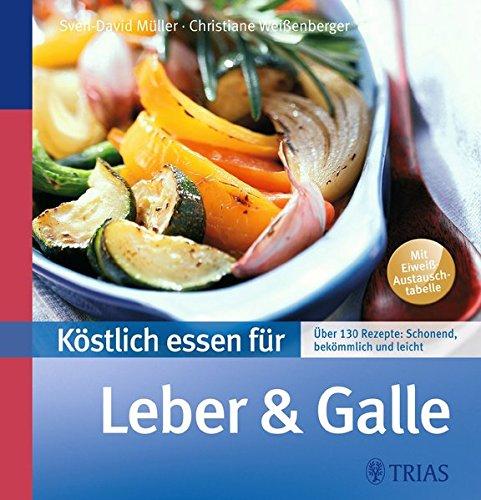 9783830439202: Köstlich essen für Leber und Galle: Über 130 Rezepte: schonend, bekömmlich und leicht