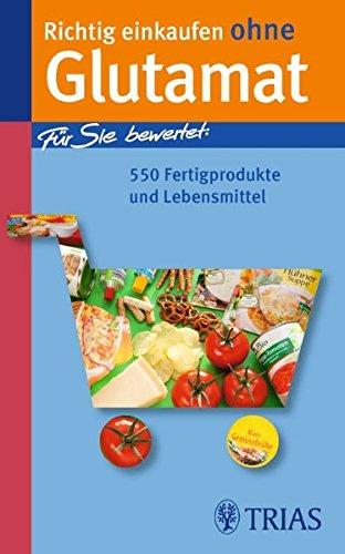 9783830439387: Richtig einkaufen ohne Glutamat: Für Sie bewertet: 600 Fertigprodukte und Lebensmittel