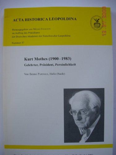 9783830451044: Kurt Mothes (1900-1983): Gelehrter, Präsident, Persönlichkeit : Gedenkrede am Vorabend seines 100. Geburtstages sowie anmerkenswerte Details zu seinem Leben und Wirken (Acta historica Leopoldina)