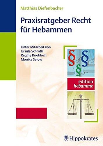 Praxisratgeber Recht für Hebammen: Ursula Schroth, Regine Knobloch, Monika Selow Matthias