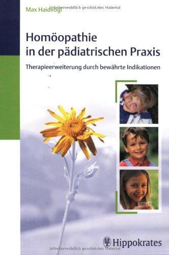 Homöopathie in der pädiatrischen Praxis. Therapieerweiterung durch: Max Haidvogl