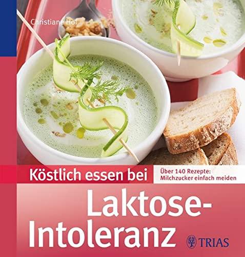 9783830460619: Köstlich essen bei Laktose-Intoleranz: Über 140 Rezepte: Milchzucker einfach meiden