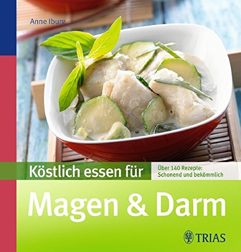 Köstlich essen für Magen & Darm: Über 90 Rezepte: schonend und bekömmlich : Über 140 Rezepte: Schonend und bekömmlich - Anne Iburg