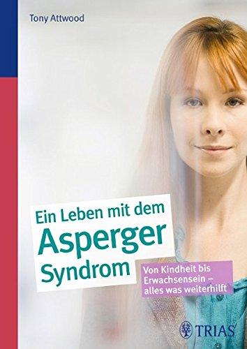 9783830465041: Ein ganzes Leben mit dem Asperger-Syndrom: Von Kindheit bis Erwachsensein - alles was weiterhilft