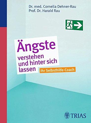 Ängste verstehen und hinter sich lassen : Ihr Selbsthilfe-Coach. Cornelia Dehner-Rau ; Harald Rau: ...
