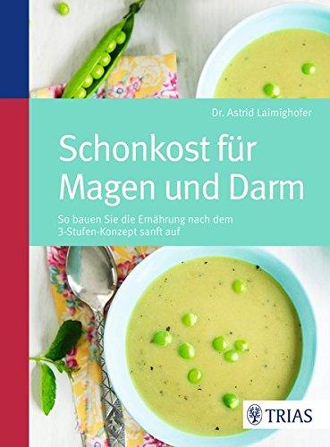 Schonkost für Magen und Darm: So bauen: Laimighofer, Astrid