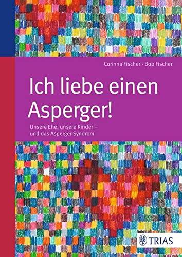 9783830468806: Ich liebe einen Asperger!: Unsere Ehe, unsere Kinder - und das Asperger-Syndrom