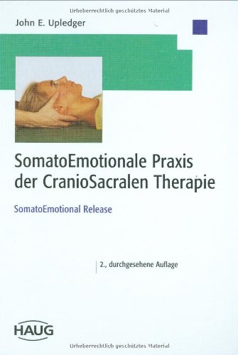 9783830470694: SomatoEmotionale Praxis der CranioSacralen Therapie: SomatoEmotional Release