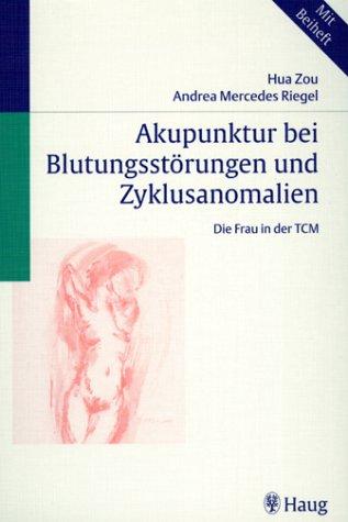 Akupunktur bei Blutungsstörungen und Zyklusanomalien : die Frau in der TCM ; mit 1 Tabelle. ...