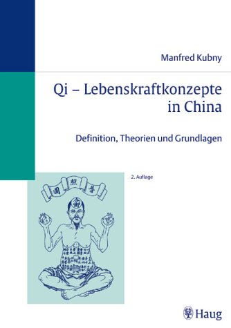 Qi. Lebenskraftkonzepte in China. Definition, Theorie und: Manfred Kubny