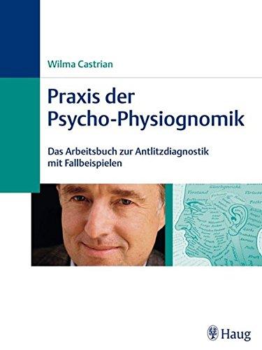 9783830471851: Praxis der Psycho-Physiognomik: Das Arbeitsbuch zur Antlitzdiagnostik mit Fallbeispielen