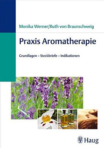 9783830471899: Praxis Aromatherapie. Grundlagen, Steckbriefe, Indikationen