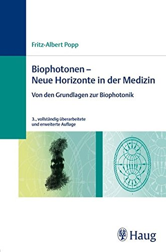 Biophotonen - Neue Horizonte in der Medizin: Fritz-Albert Popp
