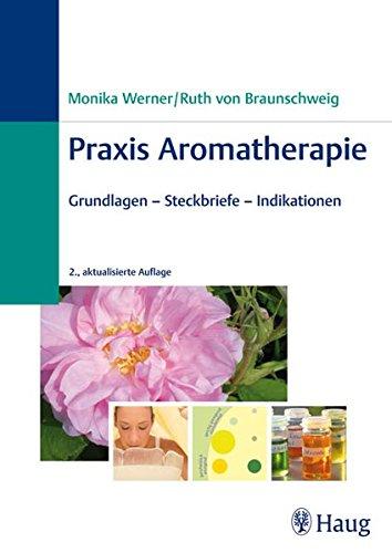 9783830472995: Praxis Aromatherapie: Grundlagen - Steckbriefe - Indikationen