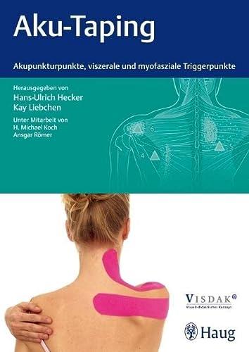 9783830473244: Aku-Taping: Akupunkturpunkte, viszerale und myofasziale Triggerpunkte