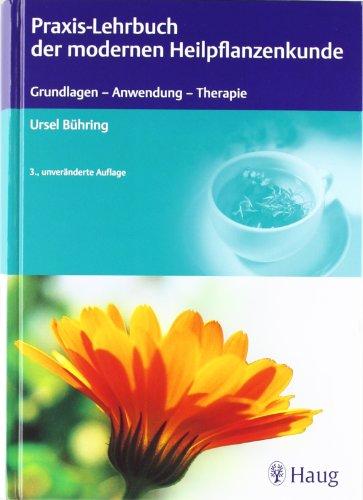 9783830473688: Praxis-Lehrbuch der modernen Heilpflanzenkunde: Grundlagen, Anwendung, Therapie