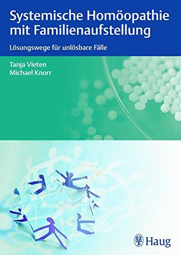 9783830473893: Systemische Homöopathie mit Familienaufstellung: Lösungswege für unlösbare Fälle
