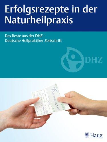 9783830476269: Erfolgsrezepte in der Naturheilpraxis: Das Beste aus der DHZ - Deutsche Heilpraktiker Zeitschrift