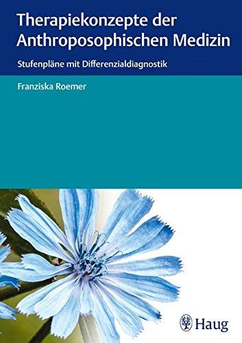9783830477082: Therapiekonzepte der anthroposophischen Medizin: Stufenpläne mit Differenzialdiagnostik