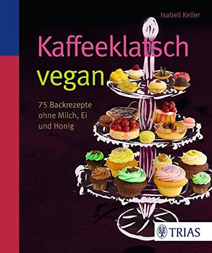 9783830480297: Kaffeeklatsch vegan: 75 Backrezepte ohne Milch, Ei und Honig