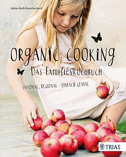 9783830480471: Organic Cooking - Das Familienkochbuch: Saisonal, regional - einfach genial