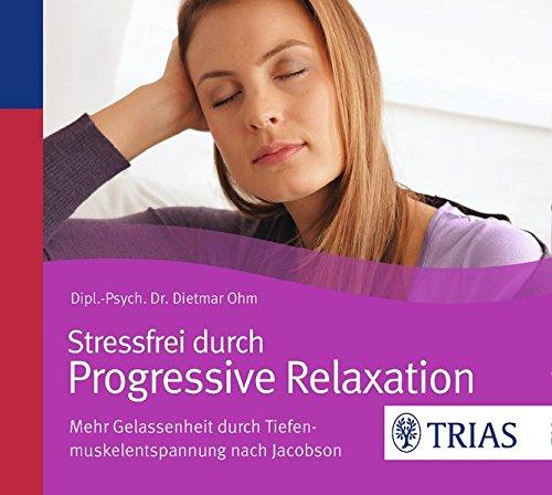 Stressfrei durch Progressive Relaxation, 1 Audio-CD: Ohm, Dietmar