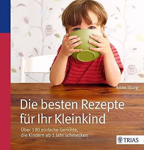 9783830482505: Die besten Rezepte für Ihr Kleinkind: Über 190 einfache Gerichte, die Kindern ab 1 Jahr schmecken
