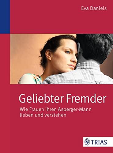 9783830482925: Geliebter Fremder: Wie Frauen ihren Asperger-Mann lieben und verstehen