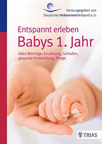 9783830483229: Entspannt erleben: Babys 1. Jahr: Alles Wichtige: Ernährung, Schlafen, gesunde Entwicklung, Pflege